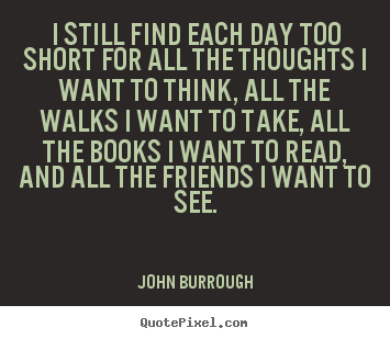 Design picture quotes about friendship - I still find each day too short for all the thoughts i..