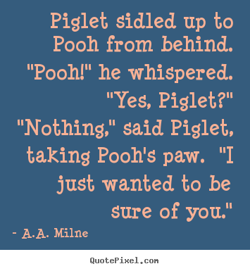 "A.A. Milne photo quotes - Piglet sidled up to pooh from behind.  ""pooh!"".. - Friendship quotes"