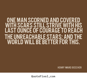 Henry Ward Beecher picture quotes - One man scorned and covered with scars still.. - Friendship quotes