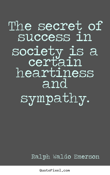 Quotes about friendship - The secret of success in society is a certain heartiness..