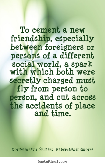 Friendship quotes - To cement a new friendship, especially between..