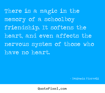 Friendship quotes - There is a magic in the memory of a schoolboy friendship. it softens..