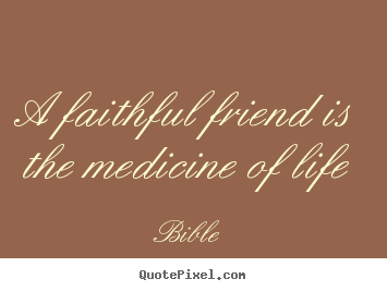 Bible poster quotes - A faithful friend is the medicine of life - Friendship quote