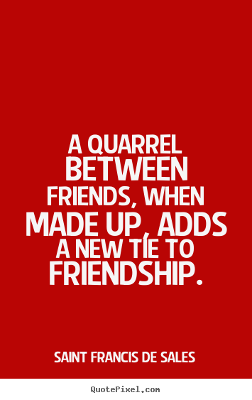 How to design picture quotes about friendship - A quarrel between friends, when made up, adds a new tie to..