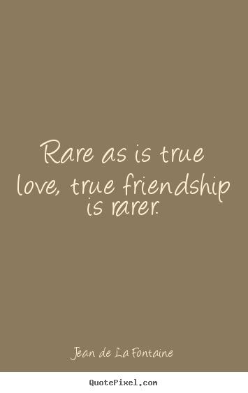 Create graphic image quotes about friendship - Rare as is true love, true friendship is rarer.