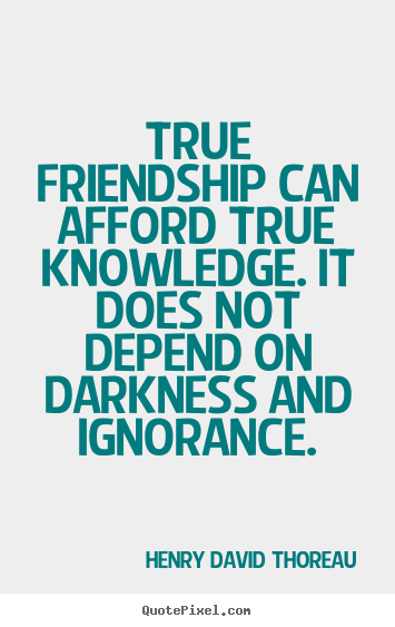 Henry David Thoreau picture quotes - True friendship can afford true knowledge. it does.. - Friendship quotes