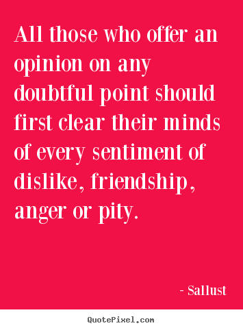 Friendship sayings - All those who offer an opinion on any doubtful..