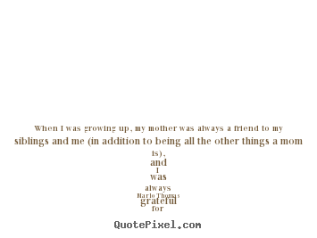 Create graphic picture quotes about friendship - When i was growing up, my mother was always a friend..