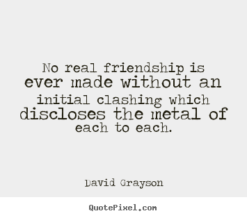 Friendship quotes - No real friendship is ever made without an initial..