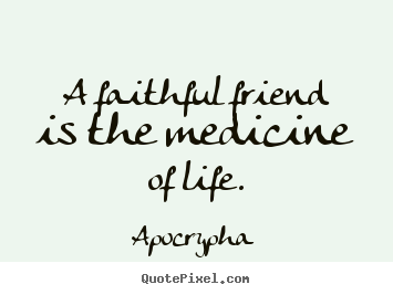 Diy picture quotes about friendship - A faithful friend is the medicine of life.