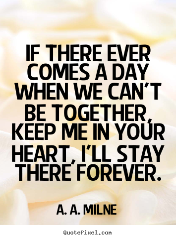 Diy picture quotes about friendship - If there ever comes a day when we can't be together, keep me in..