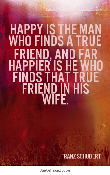 Make personalized picture quotes about friendship - Happy is the man who finds a true friend, and..