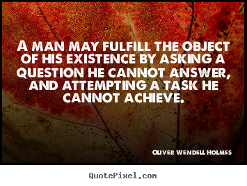 Friendship quote - A man may fulfill the object of his existence by asking a question he..