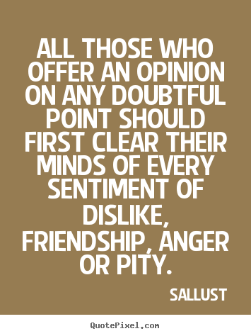 Design picture quotes about friendship - All those who offer an opinion on any doubtful point should first clear..