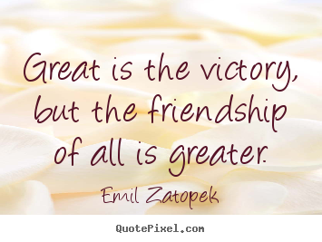 Diy picture quotes about friendship - Great is the victory, but the friendship of..