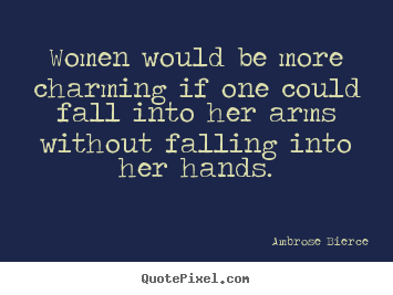 Friendship quotes - Women would be more charming if one could fall into her arms..