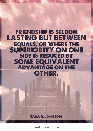 Samuel Johnson picture quotes - Friendship is seldom lasting but between equals,.. - Friendship quotes