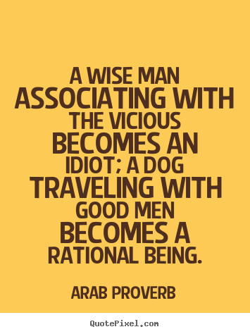 Quote about friendship - A wise man associating with the vicious becomes an idiot;..