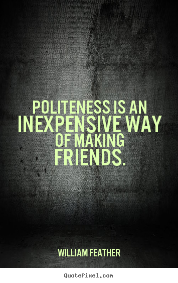 Design picture quotes about friendship - Politeness is an inexpensive way of making..