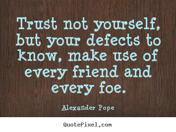 Alexander Pope image quotes - Trust not yourself, but your defects to know, make.. - Friendship quote