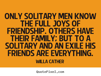 Create custom poster quote about friendship - Only solitary men know the full joys of friendship. others have their..