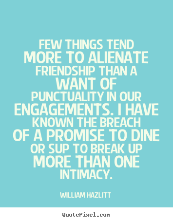Friendship quotes - Few things tend more to alienate friendship than a want of punctuality..