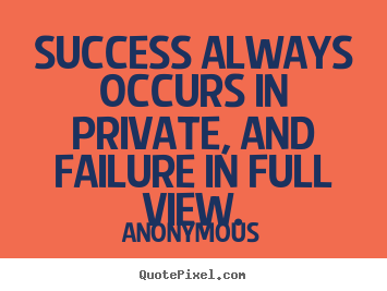Design picture quotes about inspirational - Success always occurs in private, and failure in full..