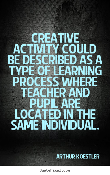 Create your own picture quotes about inspirational - Creative activity could be described as a type of learning process..