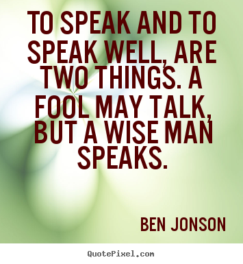 To speak and to speak well, are two things... Ben Jonson  inspirational quotes
