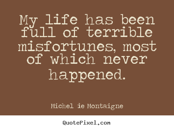 Quotes about inspirational - My life has been full of terrible misfortunes, most of which..