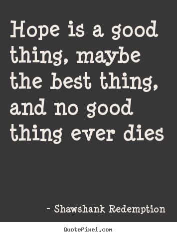 Shawshank Redemption picture quotes - Hope is a good thing, maybe the best thing, and.. - Inspirational quotes