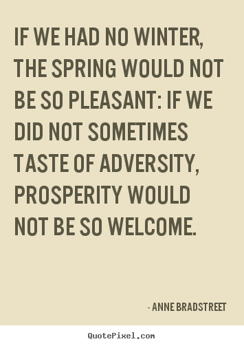 Anne Bradstreet picture quotes - If we had no winter, the spring would not be so pleasant:.. - Inspirational quotes