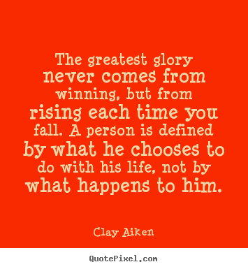 Inspirational quote - The greatest glory never comes from winning, but from rising..