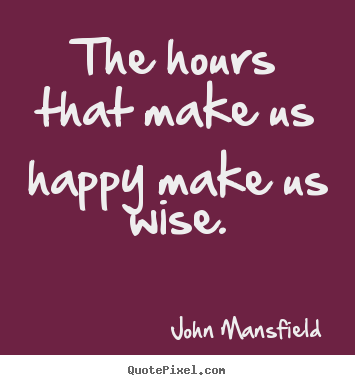 How to design photo quotes about inspirational - The hours that make us happy make us wise.