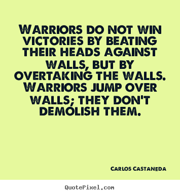 Carlos Castaneda picture quotes - Warriors do not win victories by beating.. - Inspirational quote