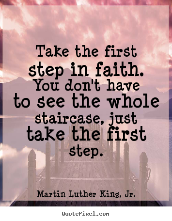 Inspirational quotes - Take the first step in faith. you don't have to..