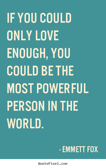 If you could only love enough, you could be the most powerful.. Emmett Fox popular inspirational quote