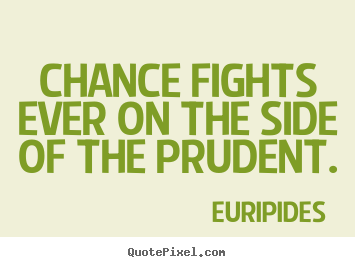 Quote about inspirational - Chance fights ever on the side of the prudent.