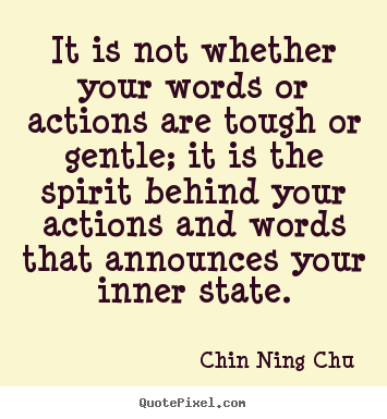 It is not whether your words or actions are tough.. Chin Ning Chu good inspirational sayings