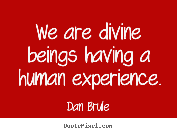 Inspirational quote - We are divine beings having a human experience.