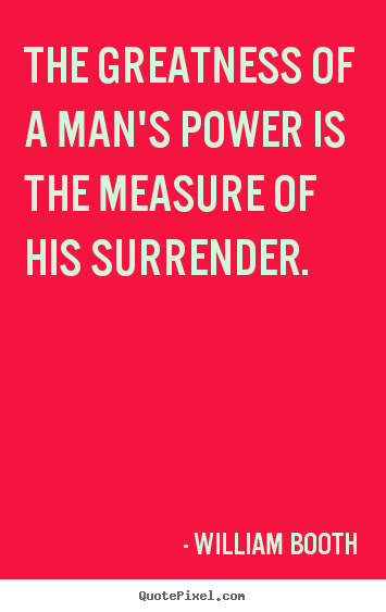 Quotes about inspirational - The greatness of a man's power is the measure of..