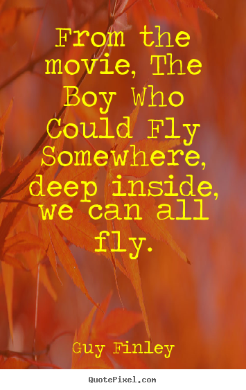 Guy Finley picture quotes - From the movie, the boy who could fly somewhere, deep inside, we.. - Inspirational quotes
