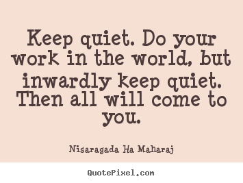 Diy picture quotes about inspirational - Keep quiet. do your work in the world, but inwardly..