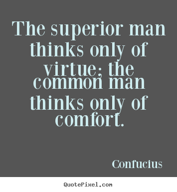 Confucius picture quotes - The superior man thinks only of virtue; the common man thinks only of.. - Inspirational quotes