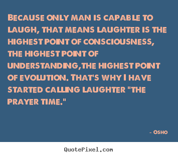 Design picture sayings about inspirational - Because only man is capable to laugh, that means..