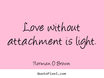 Create custom picture quotes about inspirational - Love without attachment is light.
