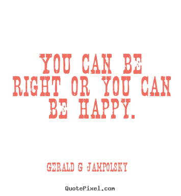 You Can Be Right Or You Can Be Happy By Gerald Jampolsky Like Success