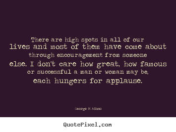 George M Adams picture quote - There are high spots in all of our lives and most of them have come.. - Inspirational quotes