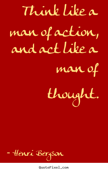 Quotes about inspirational - Think like a man of action, and act like a..