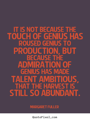 Quotes about inspirational - It is not because the touch of genius has roused..